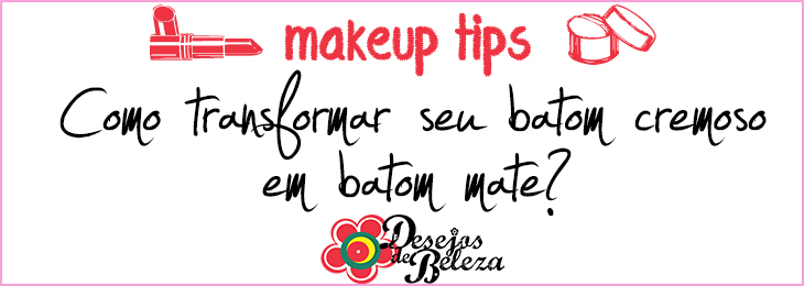 makeup tips 2 - como transformar batom cremoso em batom mate