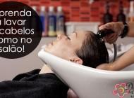 Aprenda a lavar os cabelos como no salão!